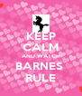 KEEP CALM AND WATCH BARNES  RULE - Personalised Poster A4 size
