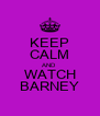 KEEP CALM AND WATCH BARNEY - Personalised Poster A4 size