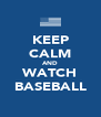 KEEP CALM AND WATCH BASEBALL - Personalised Poster A4 size