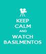 KEEP CALM AND WATCH BASILMENTOS - Personalised Poster A4 size