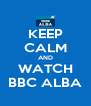 KEEP CALM AND WATCH BBC ALBA - Personalised Poster A4 size