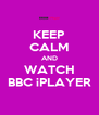 KEEP CALM AND WATCH BBC iPLAYER - Personalised Poster A4 size