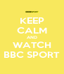 KEEP CALM AND WATCH BBC SPORT - Personalised Poster A4 size