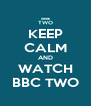 KEEP CALM AND WATCH BBC TWO - Personalised Poster A4 size