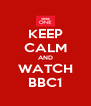 KEEP CALM AND WATCH BBC1 - Personalised Poster A4 size