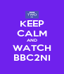 KEEP CALM AND WATCH BBC2NI - Personalised Poster A4 size