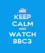 KEEP CALM AND WATCH BBC3 - Personalised Poster A4 size