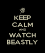 KEEP CALM AND WATCH BEASTLY - Personalised Poster A4 size