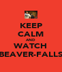 KEEP CALM AND WATCH BEAVER-FALLS - Personalised Poster A4 size