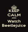 KEEP CALM AND Watch Beetlejuice - Personalised Poster A4 size