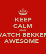 KEEP CALM AND WATCH BEKKER  AWESOME  - Personalised Poster A4 size