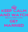 KEEP CALM AND WATCH BELLA AND LUKE GET MARRIED - Personalised Poster A4 size