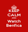 KEEP CALM AND Watch Benfica - Personalised Poster A4 size