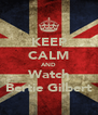 KEEP CALM AND Watch Bertie Gilbert - Personalised Poster A4 size