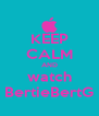 KEEP CALM AND watch BertieBertG - Personalised Poster A4 size