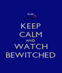 KEEP CALM AND WATCH BEWITCHED - Personalised Poster A4 size