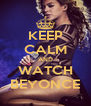 KEEP CALM AND WATCH BEYONCE - Personalised Poster A4 size