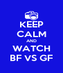 KEEP CALM AND WATCH BF VS GF - Personalised Poster A4 size