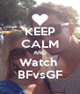 KEEP CALM AND Watch  BFvsGF - Personalised Poster A4 size