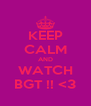 KEEP CALM AND WATCH BGT !! <3 - Personalised Poster A4 size