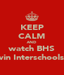 KEEP CALM AND watch BHS win Interschools. - Personalised Poster A4 size