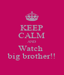 KEEP CALM AND Watch  big brother!! - Personalised Poster A4 size