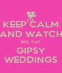 KEEP CALM AND WATCH BIG, FAT GIPSY WEDDINGS - Personalised Poster A4 size