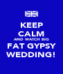 KEEP CALM  AND WATCH BIG  FAT GYPSY WEDDING! - Personalised Poster A4 size