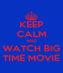KEEP CALM AND WATCH BIG TIME MOVIE - Personalised Poster A4 size