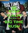 KEEP CALM AND WATCH BIG TIME RUSH - Personalised Poster A4 size