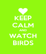 KEEP CALM AND WATCH BIRDS - Personalised Poster A4 size