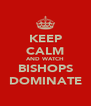 KEEP CALM AND WATCH BISHOPS DOMINATE - Personalised Poster A4 size