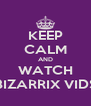KEEP CALM AND WATCH BIZARRIX VIDS - Personalised Poster A4 size