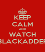KEEP CALM AND WATCH BLACKADDER - Personalised Poster A4 size