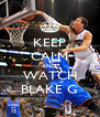 KEEP CALM AND WATCH BLAKE G - Personalised Poster A4 size