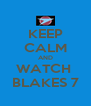 KEEP CALM AND WATCH  BLAKES 7 - Personalised Poster A4 size