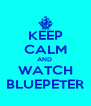 KEEP CALM AND  WATCH BLUEPETER - Personalised Poster A4 size