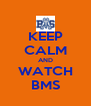 KEEP CALM AND WATCH BMS - Personalised Poster A4 size
