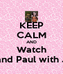 KEEP CALM AND Watch Bob and Paul with Judy! - Personalised Poster A4 size