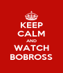 KEEP CALM AND WATCH BOBROSS - Personalised Poster A4 size