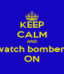 KEEP CALM AND watch bomber  ON - Personalised Poster A4 size