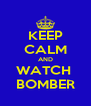 KEEP CALM AND WATCH  BOMBER - Personalised Poster A4 size