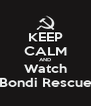 KEEP CALM AND Watch Bondi Rescue - Personalised Poster A4 size