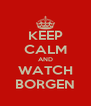 KEEP CALM AND WATCH BORGEN - Personalised Poster A4 size