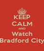 KEEP CALM AND Watch Bradford City - Personalised Poster A4 size