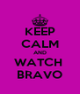 KEEP CALM AND WATCH  BRAVO - Personalised Poster A4 size
