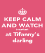 KEEP CALM AND WATCH breakfast at Tifanny's darling - Personalised Poster A4 size