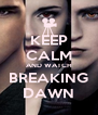 KEEP CALM AND WATCH BREAKING DAWN - Personalised Poster A4 size