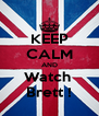 KEEP CALM AND Watch  Brett ! - Personalised Poster A4 size