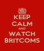 KEEP CALM AND WATCH BRITCOMS - Personalised Poster A4 size